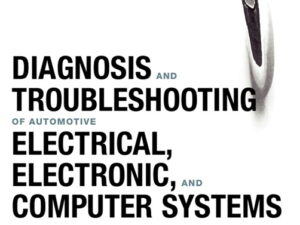Diagnosis and Troubleshooting of Automotive Electrical, Electronic, Computer Systems